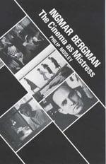 Ingmar Bergman : The Cinema as Mistress - Philip Mosley