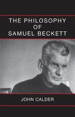 The Philosophy of Samuel Beckett - John Calder