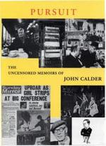 Pursuit : The Uncensored Memoirs of John Calder - John Calder