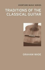 Traditions of the Classical Guitar - Graham Wade