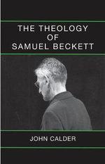The Theology of Samuel Beckett - John Calder