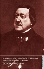 Il Barbiere Di Siviglia, E Moise Et Pharaon : The Barber of Seville, and Moses - Gioacchino Rossini
