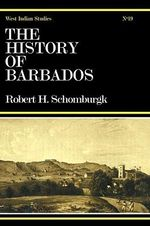 The History of Barbados : Comprising a Geographical and Statistical Description of the Island - Sir Robert Hermann Schomburgk