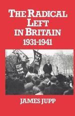 British Radical Left, 1931-41 : 1931-1941 - James Jupp