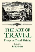 The Art of Travel : Essays on Travel Writing