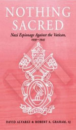 Nothing Sacred : Nazi Espionage Against the Vatican, 1939-1945 - David Alvarez