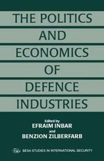 The Politics and Economics of Defence Industries : Beyond the Merchants of Death
