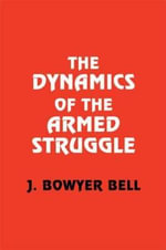 The Dynamics of the Armed Struggle - J.Bowyer Bell