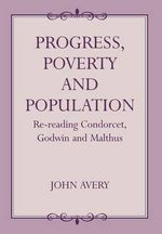 Progress, Poverty and Population : Re-reading Condorcet, Godwin and Malthus - John Avery