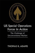 US Special Operations Forces in Action : The Challenge of Unconventional Warfare - Thomas K. Adam
