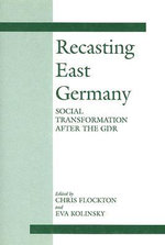 Recasting East Germany : Social Transformation After the GDR - Christopher Flockton