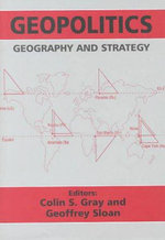 Geopolitics, Geography and Strategy - Colin S. Gray