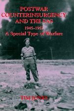 Post-war Counterinsurgency and the SAS, 1945-1952 : A Special Type of Warfare - Tim Jones