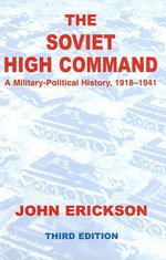 The Soviet High Command : A Military-political History, 1918-1941 - John Erickson