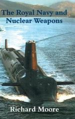 The Royal Navy and Nuclear Weapons : New California Poetry (Paperback) - Richard Moore