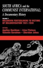 South Africa and the Communist International: Bolshevik Footsoldiers to Victims of Bolshevisation, 1931-1939 v.2 : A Documentary History