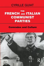 The French and Italian Communist Parties : Comrades and Culture - Cyrille Guiat
