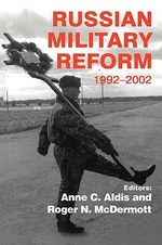 Russian Military Reform, 1992-2002 - Anne C. Aldis