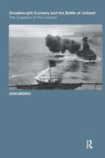 Dreadnought Gunnery and the Battle of Jutland : The Question of Fire Control - John Brooks