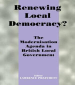 Renewing Local Democracy? : The Modernisation Agenda in British Local Government