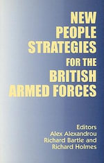 New People Strategies for the British Armed Forces : Cranfield Defence Management Series