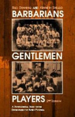 Barbarians, Gentleman & Players Pb : A Sociological Study of the Development of Rugby Football - Dunning Et Al