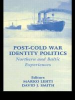 Post-Cold War Identity Politics : Northern and Baltic Experiences - David J. Smith