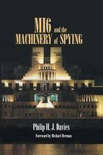 MI6 and the Machinery of Spying : Structure and Process in Britain's Secret Intelligence - Philip H. J. Davies