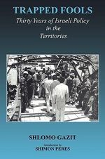 Trapped Fools : Thirty Years of Israeli Policy in the Territories - Shlomo Gazit