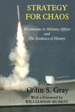 Strategy for Chaos : Revolutions in Military Affairs and the Evidence of History - Colin S. Gray