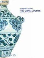 The Chinese Potter : Practical History of Chinese Ceramics - Margaret Medley