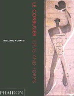 Le Corbusier : Ideas and Forms - William J. R. Curtis