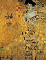 Art in Vienna, 1898-1918 : Klimt, Kokoschka, Schiele and Their Contemporaries - Peter Vergo