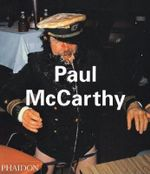 Paul McCarthy : Contemporary Artists (Phaidon) - Ralph Rugoff