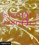 Baroque Baroque : The Culture of Excess - Stephen Calloway
