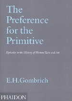 The Preference for the Primitive : Episodes in the History of Western Taste and Art - Leonie Gombrich