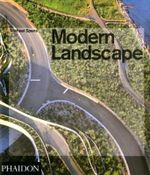 Modern Landscape : Analysis of contemporary landscape architecture of the past decade - Michael Spens