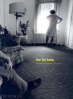 The Fat Baby  : The first extensive monograph on the acclaimed American documentary photographer - Eugene Richards