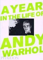 A Year in the Life of Andy Warhol - David Dalton
