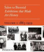 Salon to Biennial : Exhibitions That Made Art History : Volume 1 : 1863-1959 - Bruce Altshuler