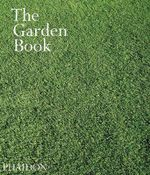 The Garden Book : a Sumptuously Illustrated A-Z Guide to 500 Garden      Designers Worlwide The - Phaidon Press