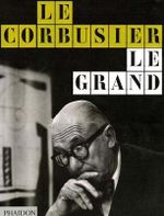 Le Corbusier: Le Grand - Tim Benton