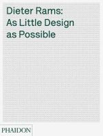 As Little Design as Possible : The Work of Dieter Rams - Jonathan Ive