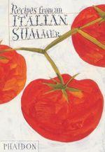 Recipes From An Italian Summer - Phaidon