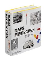 Mass Production: Products from Phaidon Design Classics Volume 2 :  Products from Phaidon Design Classics Volume 2 - Phaidon Editors
