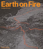 Earth on Fire : How Volcanoes Shape Our Planet - Bernhard Edmaier