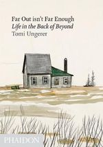 Far out Isn't Far Enough : Life in the Back of Beyond - Tomi Ungerer