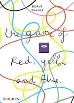 The Game of Red, Yellow and Blue - Herve Tullet
