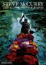 Steve McCurry : The Iconic Photographs - Steve McCurry