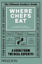 Where Chefs Eat : A Guide to Chefs' Favourite Restaurants - Phaidon Editors
